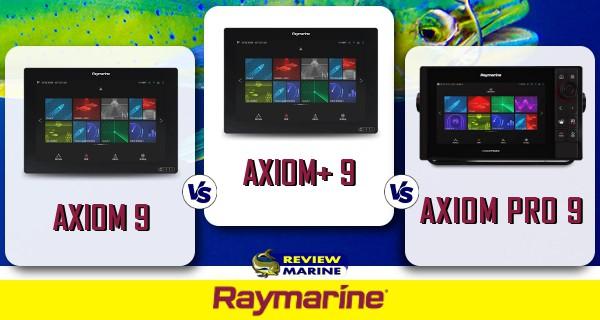 Raymarine - AXIOM 9 vs AXIOM+ 9 vs AXIOM Pro 9