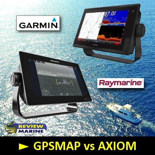 Garmin GPSMAP vs Raymarine AXIOM